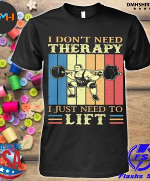 Official i don't need therapy i just need to lift weight light vintage shirt