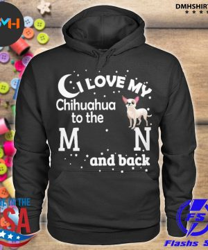 Official i love my chihuahua to the moon and back s hoodie