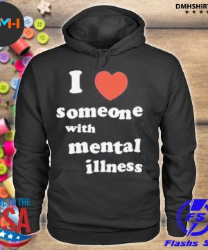 Official i love someone with mental illness tee s hoodie