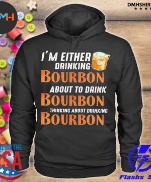 Official i'm either drinking bourbon about to drink bourbon thinking about drink bourbon s hoodie
