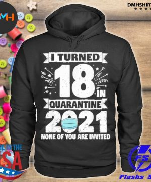 Official i turned 18 in quarantine 2021 s hoodie