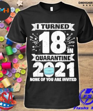 Official i turned 18 in quarantine 2021 shirt