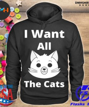 Official i want all the cats s hoodie