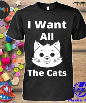 Official i want all the cats shirt