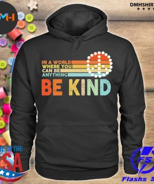 Official in a world where you can be anything be kind s hoodie