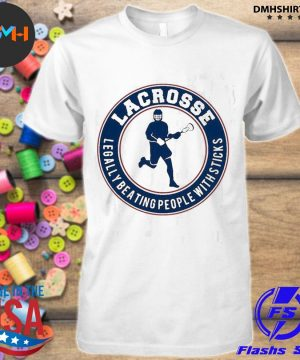 Official lacrosse legally beating people with sticks shirt