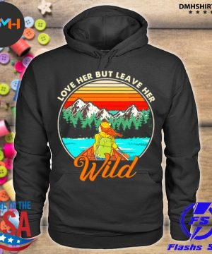 Official love her but leave her wild girl in nature girl camping s hoodie