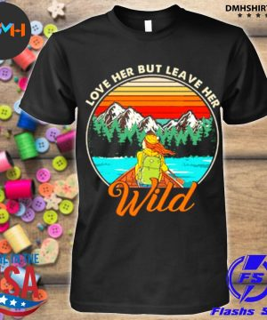 Official love her but leave her wild girl in nature girl camping shirt