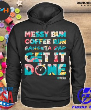 Official messy bun coffee run gangsta rap get it done fitness s hoodie