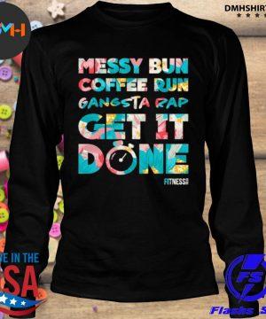 Official messy bun coffee run gangsta rap get it done fitness s longsleeve