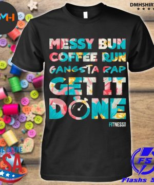 Official messy bun coffee run gangsta rap get it done fitness shirt