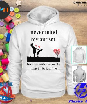Official never mind my autism because with a mom like mine i'll be just fine s hoodie