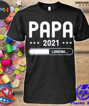 Official papa loading 2021 father gifts father's day dad be shirt