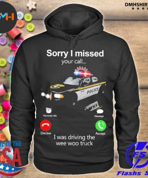 Official police sorry i missed your i was driving the wee woo truck s hoodie