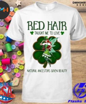 Official red hair taught me to love natural ancestors given beauty shirt