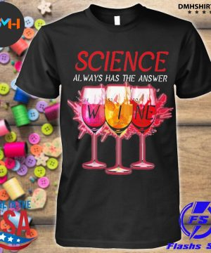 Official science always has the answer wine shirt