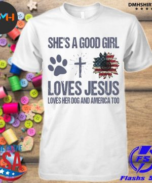 Official she's a good girl loves jesus loves her dog and america too shirt