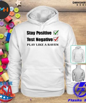 Official stay positive test negative play like a raven s hoodie