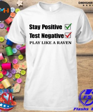 Official stay positive test negative play like a raven shirt