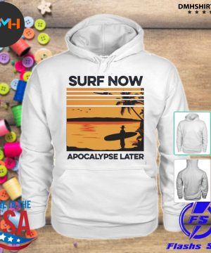 Official surf now apocalypse later s hoodie