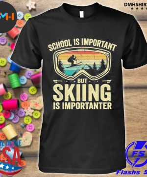 Official vintage school is important but skiing is importanter shirt