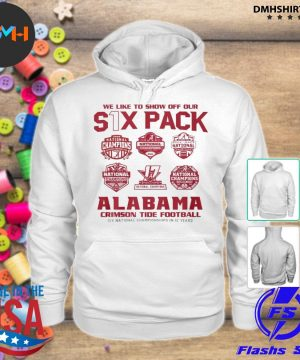 Official we like to show off your six pack alabama crimson tide football 2021 s hoodie