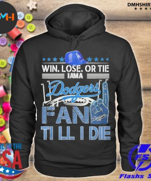 Official win lose or tie i am a dodgers fan till i die s hoodie