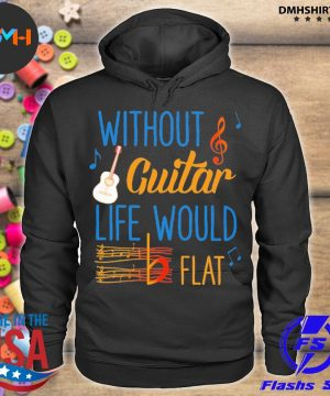 Official without guitar life would be flat ceramic s hoodie