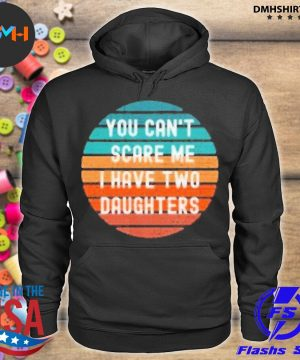 Official you can't scare me i have two daughters vintage s hoodie
