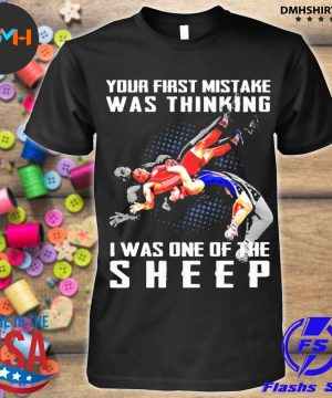 Official your first mistske was thinking i was one of the sheep shirt