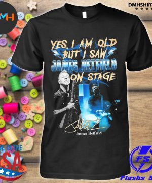 Yes I am old but I saw James Hetfield on stage signature 2021 shirt